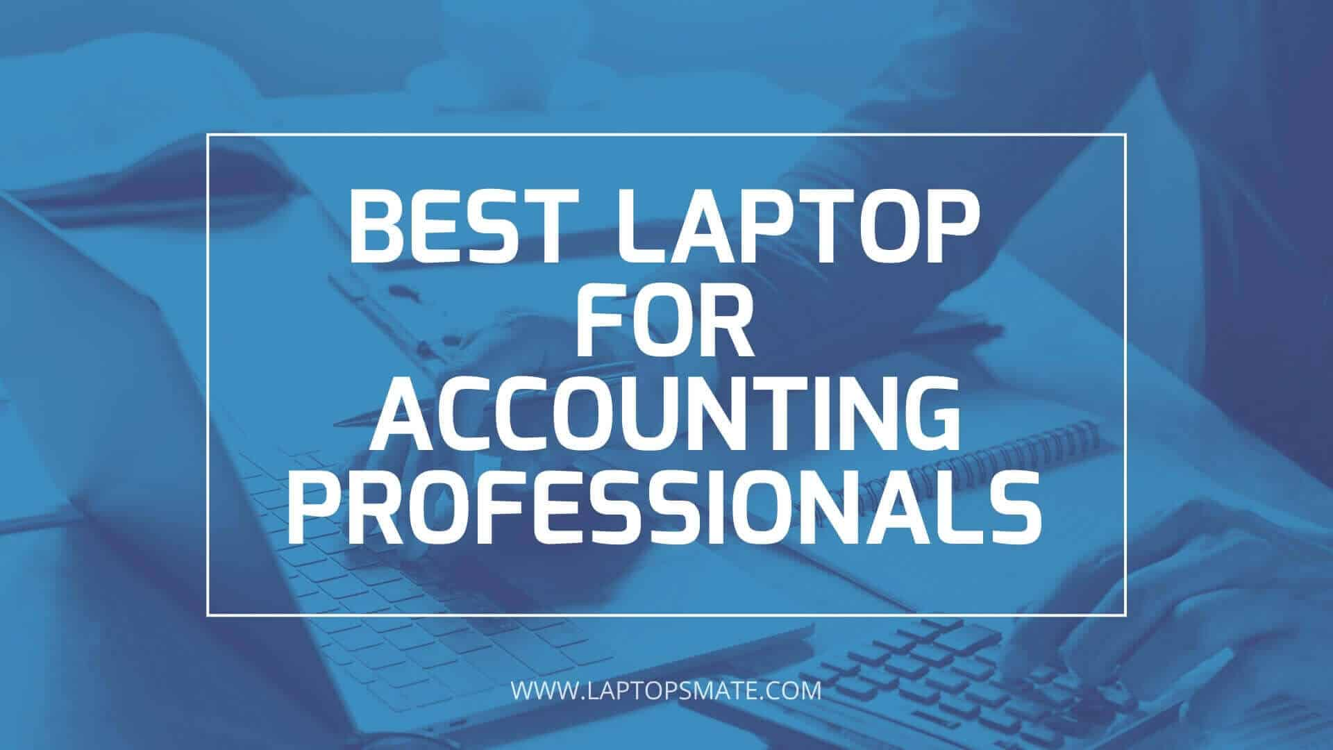 Best Laptop For Accounting Professionals