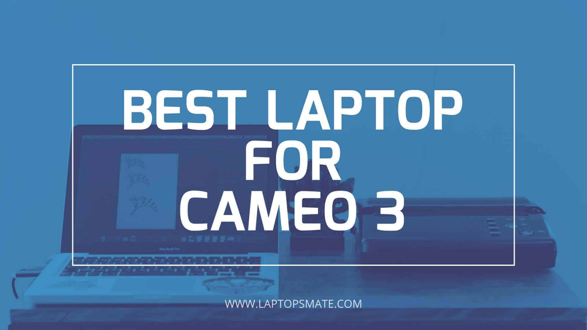 Best Laptop for Cameo 3